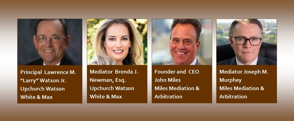 "Presenters for June 14 CLE Webinar: Principal Lawrence M. ""Larry"" Watson Jr., Upchurch Watson White & Max; Mediator Brenda J. Newman, Esq., Upchurch Watson White & Max; Founder and CEO John Miles, Miles Mediation & Arbitration; Mediator Joseph M. Murphey, Miles Mediation & Arbitration"